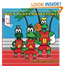 Alex Plays Basketball: The Amazing Adventures of Alex the Crocodile