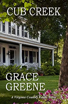 Cub Creek: A Virginia Country Roads Novel (Cub Creek Series Book 1) by [Greene, Grace]