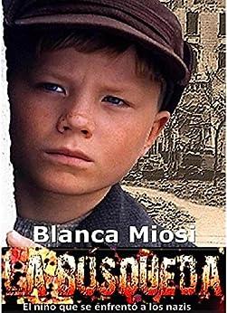 La Búsqueda, el niño que se enfrentó a los nazis: Thriller (Spanish Edition) by [Miosi, Blanca]