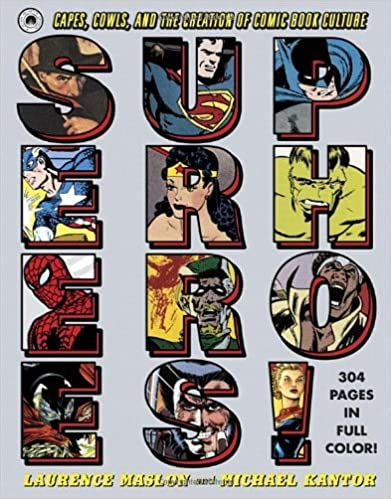 Superheroes!: Capes, Cowls, and the Creation of Comic Book Culture by Laurence Maslon (5-Nov-2013) Hardcover