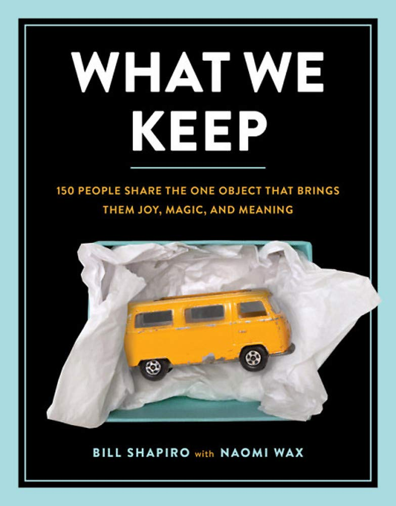What We Keep: 150 People Share the One Object that Brings Them Joy Magic and Meaning