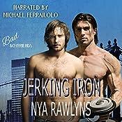Jerking Iron: A Bad Boyfriends Novel | Nya Rawlyns