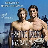 Jerking Iron: A Bad Boyfriends Novel