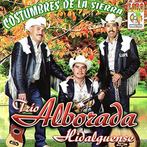 costumbres de la sierra explicit by trio alborada hidalguense on