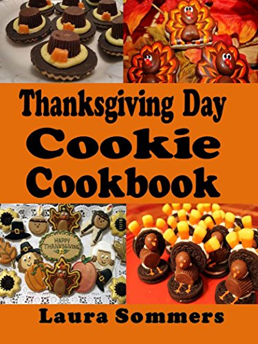 Thanksgiving Day Cookie Cookbook: Recipes for Turkey Day Cookies (Thanksgiving Holiday Recipes Book 1) by [Sommers, Laura]