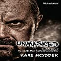 Unmasked: The True Life Story of the World's Most Prolific Cinematic Killer Audiobook by Michael Aloisi, Kane Hodder Narrated by Kane Hodder