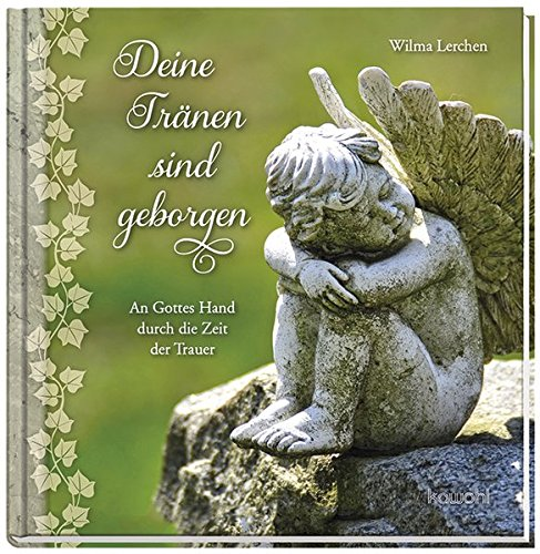 Deine Tränen sind geborgen: Trost für Abschied und Trauer