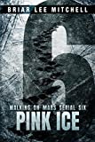 Pink Ice: From the Journals of Samantha Bloodworth (Walking on Mars Serial 6)