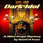 Dark Idol: A Mike Angel Mystery: Mike Angel Mysteries, Book 5 | David H. Fears