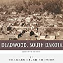 Legends of the West: Deadwood, South Dakota Audiobook by Charles River Editors Narrated by David Zarbock