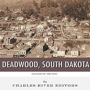 Legends of the West: Deadwood, South Dakota Audiobook