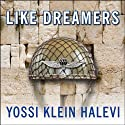 Like Dreamers: The Story of the Israeli Paratroopers Who Reunited Jerusalem and Divided a Nation Audiobook by Yossi Klein Halevi Narrated by Mel Foster
