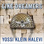 Like Dreamers: The Story of the Israeli Paratroopers Who Reunited Jerusalem and Divided a Nation | Yossi Klein Halevi