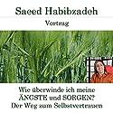 Wie überwinde ich meine Ängste und Sorgen? Der Weg zum Selbstvertrauen Hörspiel von Saeed Habibzadeh Gesprochen von: Saeed Habibzadeh