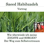 Wie überwinde ich meine Ängste und Sorgen? Der Weg zum Selbstvertrauen | Saeed Habibzadeh