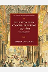 Milestones in Colour Printing 1457-1859: With a Bibliography of Nelson Prints (The Sandars Lectures in Bibliography)