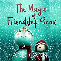 The Magic of Friendship Snow by [Cann, Andi]