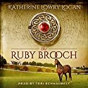 The Ruby Brooch: Time Travel Romance: The Celtic Brooch Trilogy, Book 1 Audiobook by Katherine Lowry Logan Narrated by Teri Schnaubelt