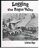 Logging the Rogue Valley, Barbara M. Hegne, 0962384771