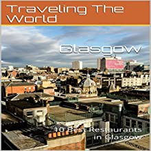 Glasgow: 10 Best Restaurants in Glasgow Audiobook by Traveling the World Narrated by Stoicescu Adrian Petru
