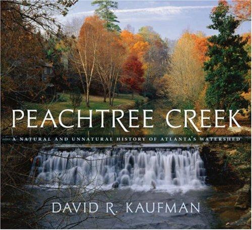 Atlanta Natural - Peachtree Creek: A Natural and Unnatural History of Atlanta's Watershed
