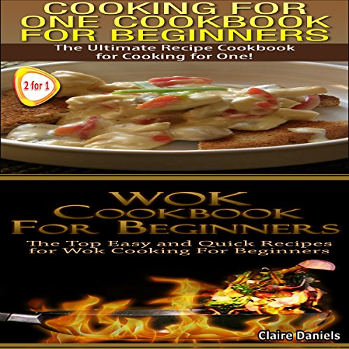 Cook Books Box Set: Cooking for One: Cookbook for Beginners + Wok Cooking for Beginners, Book 2 by Claire Daniels