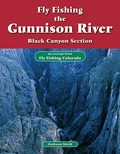 Fly Fishing the Gunnison River, Black Canyon Section: An Excerpt from Fly Fishing Colorado (Fishing The Black Canyon Of The Gunnison)