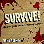 Survive!: Addison's Guide to the Zombie Apocalypse | Dana Burkey