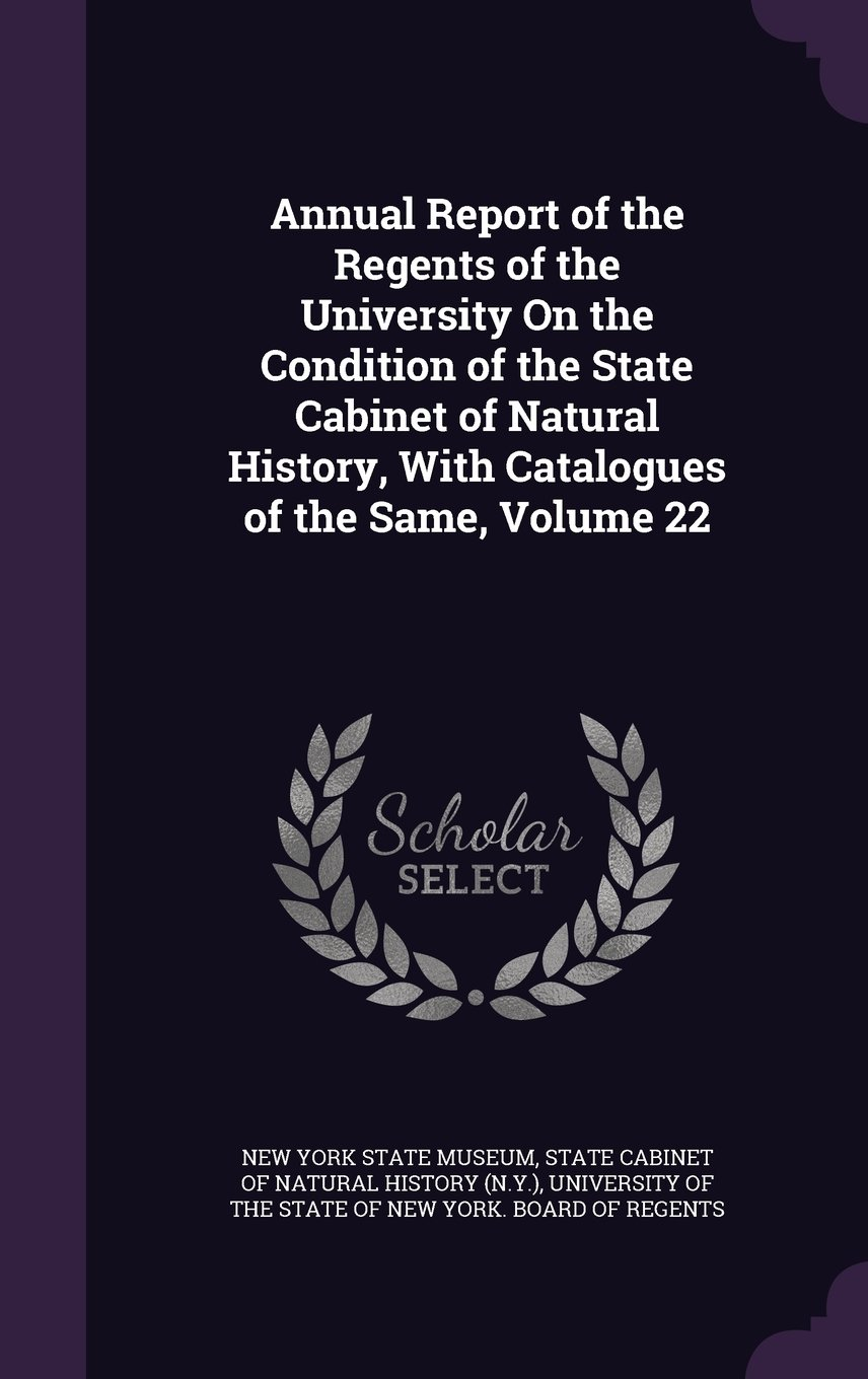 Download Annual Report of the Regents of the University on the Condition of the State Cabinet of Natural History, with Catalogues of the Same, Volume 22 pdf