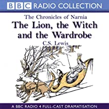 The Lion, the Witch, and the Wardrobe: The Chronicles of Narnia (Dramatised) Performance by C.S. Lewis Narrated by Paul Scofield, Full Cast