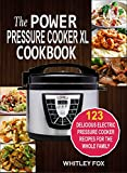 The Power Pressure Cooker XL Cookbook: 123 Delicious Electric Pressure Cooker Recipes For The Whole Family