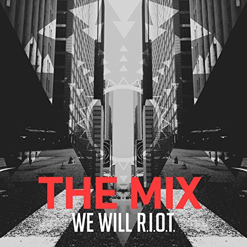 The Mix: We Will R.I.O.T.