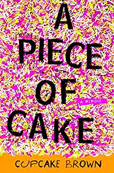 essay on a piece of cake by cupcake brown Readers guide cupcake brown's shocking memoir is a devastating and  inspiring story through intimate details and family memories, she chronicles her  life.