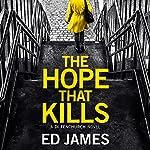 The Hope That Kills: A DI Fenchurch Novel, Book 1 | Ed James