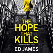 The Hope That Kills: A DI Fenchurch Novel, Book 1 | Ed James