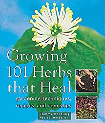 Growing 101 Herbs That Heal: Gardening Techniques, Recipes, and Remedies