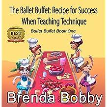 The Ballet Buffet: Recipe for Success  When Teaching Technique: Ballet Buffet Book One
