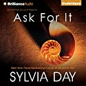 Ask for It Audiobook by Sylvia Day Narrated by Justine Eyre