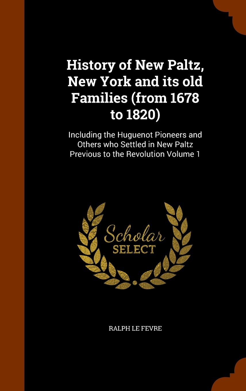 Download History of New Paltz, New York and its old Families (from 1678 to 1820): Including the Huguenot Pioneers and Others who Settled in New Paltz Previous to the Revolution Volume 1 pdf