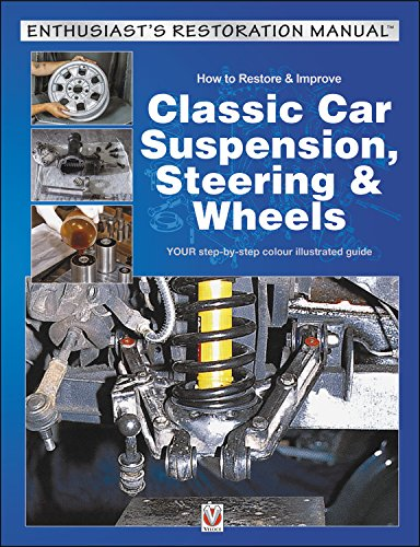 How to Restore & Improve Classic Car Suspension, Steering & Wheels (Enthusiast's Restoration Manual)
