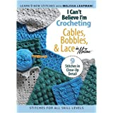 I Can't Believe I'm Crocheting Cables, Bobbles & Lace (Leisure Arts #4317)