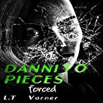 Danni to Pieces: Book One: Forced | L. T. Varner
