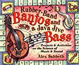 img - for Rubber-Band Banjos and a Java Jive Bass: Projects and Activities on the Science of Music and Sound book / textbook / text book