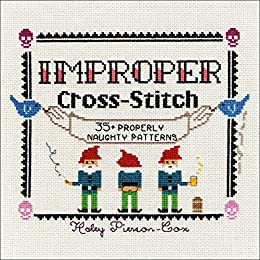 Improper Cross-Stitch: 35+ Properly Naughty Patterns by [Pierson-Cox, Haley]