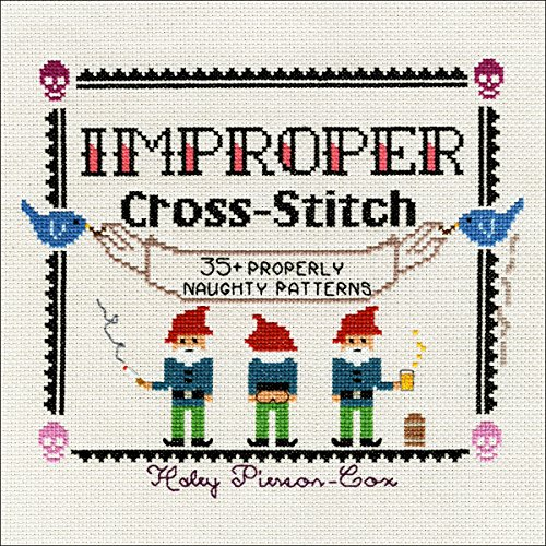 Improper Cross-Stitch: 35+ Properly Naughty Patterns