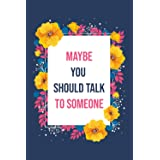 Maybe you should talk to someone Journal: A Therapist, HER Therapist, and Our Lives Revealed,Lined Notebook / Journal Gift ,