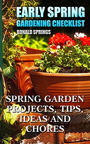 Early Spring Gardening Checklist: Spring Garden Projects, Tips, Ideas and Chores: (Gardening Books, Gardening Guide) (Checklist Spring)