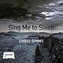 Sing Me to Sleep Audiobook by Chris Simms Narrated by Becky Hindley