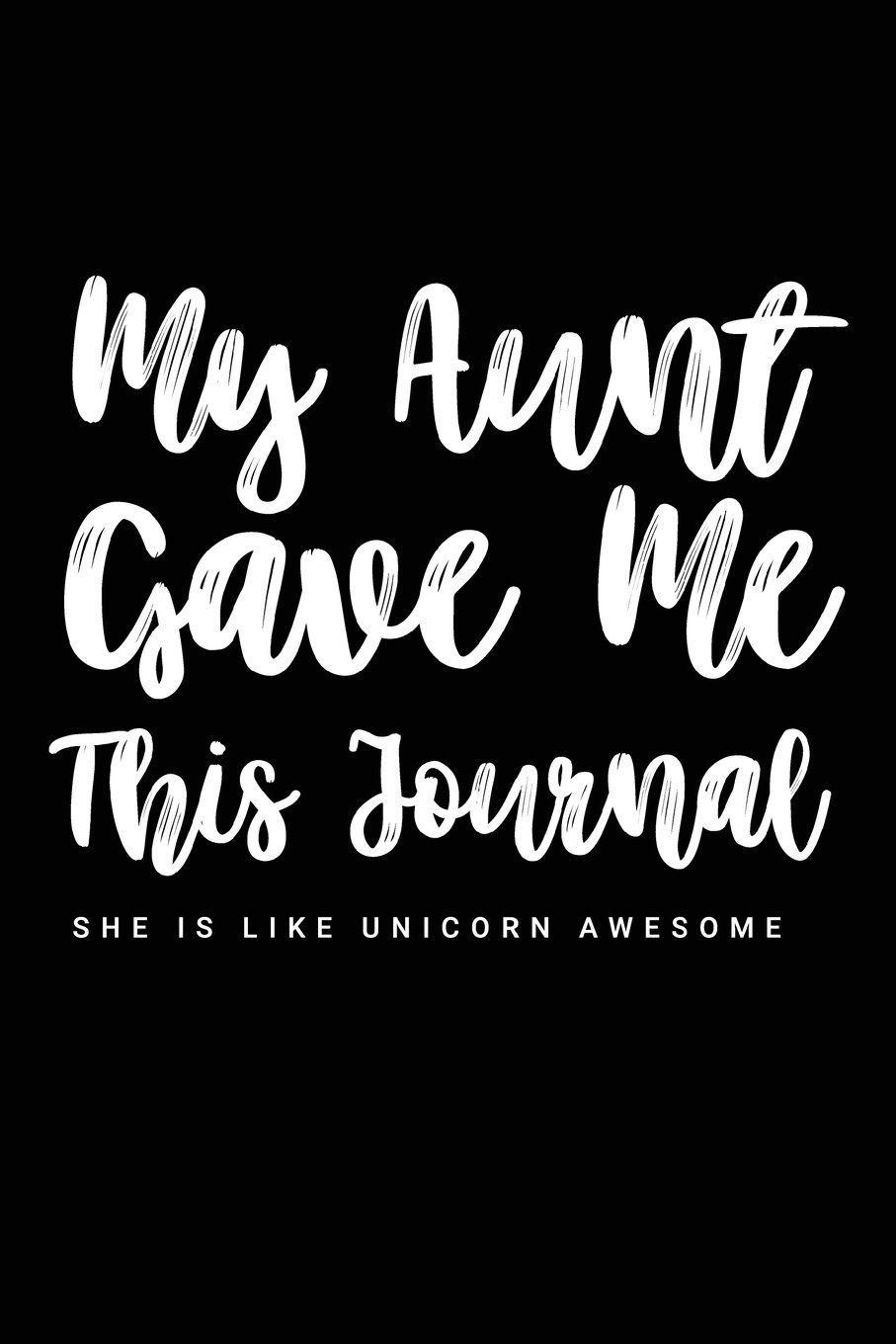 My Aunt Gave Me This Journal She Is Like Unicorn Awesome: Niece Gifts From Aunt - 6x9 Journal Notebook ebook