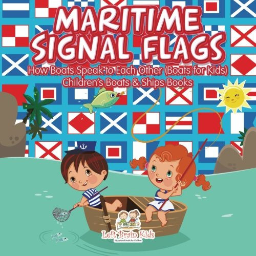(Maritime Signal Flags! How Boats Speak to Each Other (Boats for Kids) - Children's Boats & Ships Books)